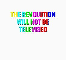 THE REVOLUTION WILL NOT BE TELEVISED Unisex T-Shirt