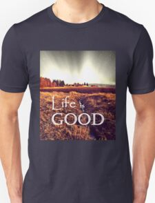 Life is good Unisex T-Shirt