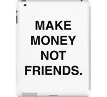 MAKE MONEY NOT FRIENDS iPad Case/Skin