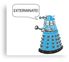 Dalek - Exterminate! Canvas Print