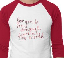 For you, in my respect, are all the world.  Men's Baseball ¾ T-Shirt