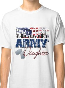 Proud Army Daughter Classic T-Shirt