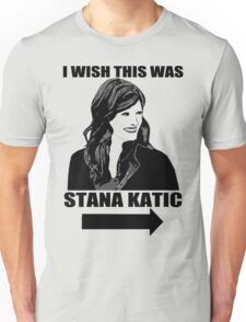 I Wish This Was Stana Katic Unisex T-Shirt