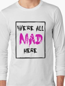 We're All Mad Here - PINK Long Sleeve T-Shirt