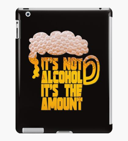 it's not alcohol it's the amount iPad Case/Skin
