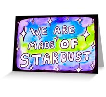 We are made of stardust Greeting Card