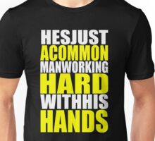 He's Just a Common Man... Unisex T-Shirt