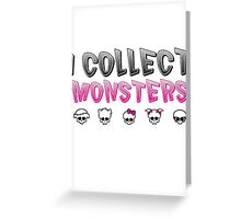 I Collect Monster High Dolls - Monster High T-Shirt Greeting Card