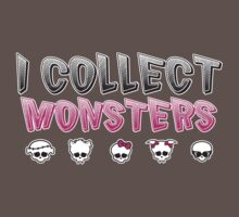 I Collect Monster High Dolls - Monster High T-Shirt Kids Clothes
