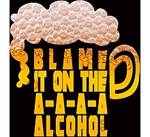 Blame it on the alcohol Photographic Print