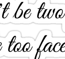 Don't be two faced, be too faced.  Sticker