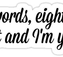 Three words, eight letters say it and I'm yours. Sticker