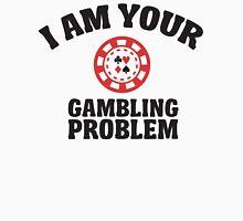 I am your gambling problem  Unisex T-Shirt