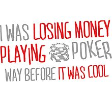 I was losing money at poker before it was cool Photographic Print