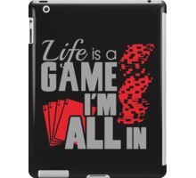 Life is a game and I'm all in iPad Case/Skin