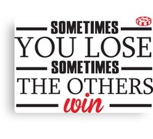 Sometimes you lose, sometimes the others win Canvas Print