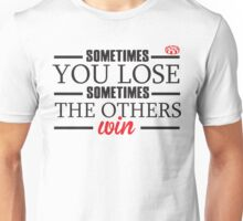 Sometimes you lose, sometimes the others win Unisex T-Shirt