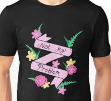 Not My Problem Unisex T-Shirt