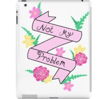 Not My Problem iPad Case/Skin