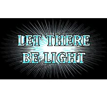 LET THERE BE LIGHT! Photographic Print