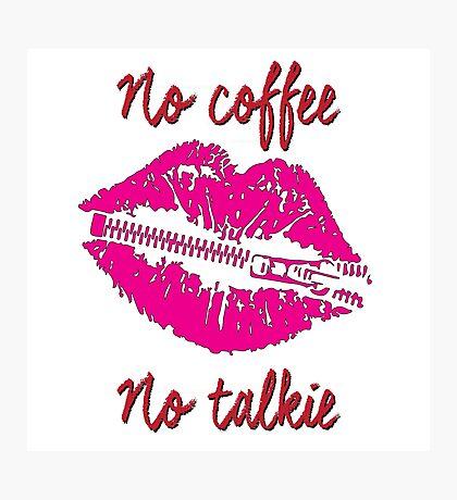 No Coffee, No Talkie Photographic Print