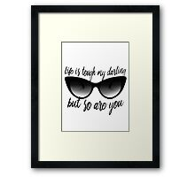 Life is Tough, My Darling Framed Print
