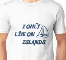 I Only Live On Islands Unisex T-Shirt