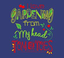 I Love gardening from my head tomatoes - Gardening Lover Gifts Unisex T-Shirt