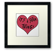It's a Satan Thing! Framed Print