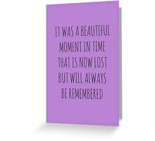 It was a beautiful moment in time that is now lost but will always be remembered Greeting Card