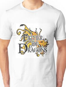 """Game of Thrones """"Father of Dragons"""" Unisex T-Shirt"""