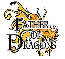 "Game of Thrones ""Father of Dragons"" Photographic Print"