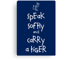 Speak Softly And Carry A Tiger Canvas Print