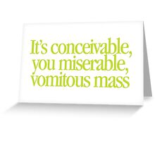 Princess Bride - It's conceivable you miserable, vomitous mass Greeting Card