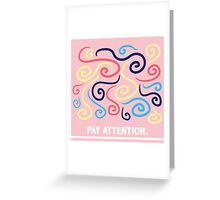 pay attention... Greeting Card
