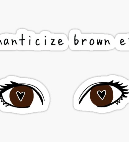 ROMANTICIZE BROWN EYES Sticker