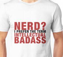 Nerd? I prefer the term intellectual badass.  Unisex T-Shirt