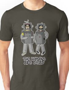 The Humans are dead. Unisex T-Shirt