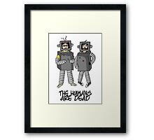 The Humans are dead. Framed Print