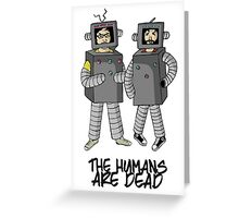 The Humans are dead. Greeting Card