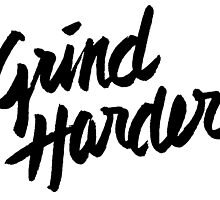 Grind Harder by DesignedBySin