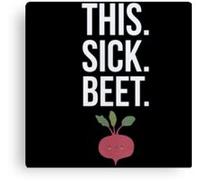 This. Sick. Beet.  Canvas Print