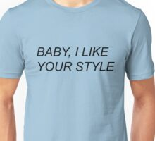 baby, i like your style Unisex T-Shirt