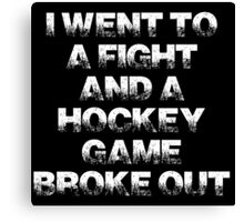 I went to a fight and a hockey game broke out - NHL - EIHL - AHL Canvas Print