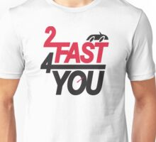 2 fast 4 you Unisex T-Shirt