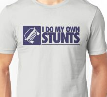I do my own stunts Unisex T-Shirt