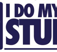I do my own stunts Sticker