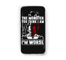 I'm not the Monster You think I am - I'm Worse Samsung Galaxy Case/Skin