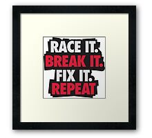 Race it. Break it. Fix it. REPEAT Framed Print