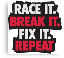 Race it. Break it. Fix it. REPEAT Canvas Print